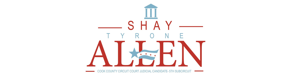 Shay Tyrone Allen for Cook County Circuit Court Judicial Candidate - 5th Subcircuit